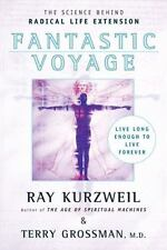 Fantastic Voyage : Live Long Enough to Live Forever by Ray Kurzweil and Terry Gr
