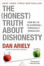 The (Honest) Truth about Dishonesty How We Lie to Everyone by Dan Ariely