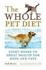 The Whole Pet Diet: Eight Weeks to Great Health for Dogs and Cats by Andi Brown,