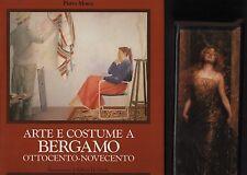 Arte e costume a Bergamo. Otto-Novecento. 2 vol. Mosca. Graf. e Arte. 1989.MB113