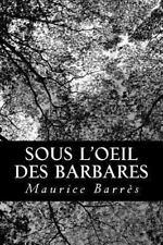 Sous l'oeil des Barbares by Maurice Barr�s (2013, Paperback)
