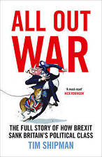 All Out War: The Full Story of How Brexit Sank Britain's Political Class, Shipma