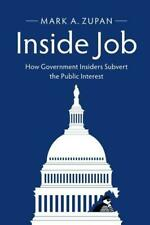Inside Job: How Government Insiders Subvert the Public Interest, Very Good Condi