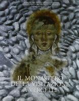 IL MONASTERO DELLA VISITAZIONE A VERCELLI-ARCHEOLOGIA E STORIA-G.PANTO' 1996