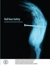 Nail Gun Safety: a Guide for Construction Contractors by Occupational...