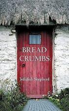 Bread Crumbs by Jedidiah Shepherd (2010, Paperback)