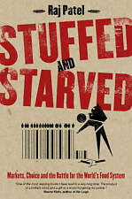Stuffed and Starved: Markets, Power and the Hidden Battle for the World Food Sy