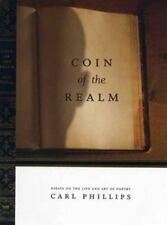 Coin of the Realm: Essays on the Art and Life of Poetry by Phillips, Carl