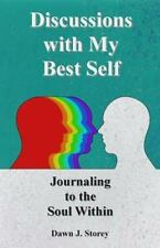 Discussions with My Best Self : Journaling to the Soul Within by Dawn Storey...