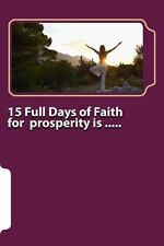 15 Full Days of Faith for Prosperity Is ... . . by A. B (2014, Paperback)