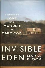 Invisible Eden: (A Story Of Love And Murder On Cape Code), by Maria Flook....