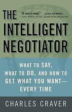 The Intelligent Negotiator : What to Say, What to Do, How to Get What You...