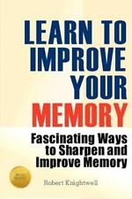Learn to Improve Your Memory : Fascinating Ways to Sharpen and Improve Memory...