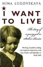 I Want to Live: The Diary of a Young Girl in Stalin's Russia by Nina Lugovskaya