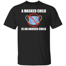 T-Shirt a masked child is an abused child anti-mask mandate fauci tyranny tyr...