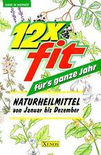 12 x Fit für`s ganze Jahr, Naturheilmittel von Januar bis Dezember von H.Werner