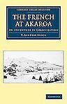 The French at Akaroa : An Adventure in Colonization by T. Lindsay Buick...
