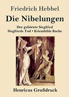 Die Nibelungen (Großdruck): Ein deutsches Trauerspiel in drei Abteilungen Der ge