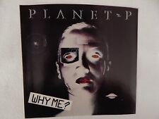 """PLANET P """"Why Me?"""" PICTURE SLEEVE! BRAND NEW! ONLY NEW COPY ON eBAY!!"""
