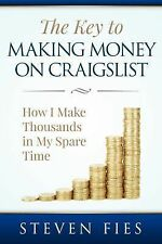 The Key to Making Money on Craigslist : How I Make Thousands in My Spare Time...