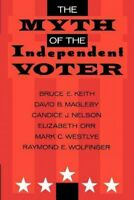 Myth of the Independent Voter, Paperback by Keith, Bruce E.; Magleby, David B...