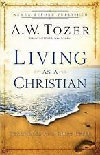 Living As a Christian : Teachings from First Peter by A. W. Tozer (2010,...