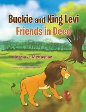 Buckie and King Levi - Friends in Deed by Norma J. McKayhan (2013, Paperback)