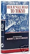 OUR JUNGLE ROAD TO TOKYO (8TH U.S. ARMY MEMOIR IN PACIFIC WAR)