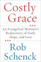 Costly Grace: An Evangelical Minister's Rediscovery of Faith, Hope, and Love by