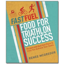 Fast Fuel: Food for Triathlon Success by Renee McGregor 9781848993037 NEW [PB]