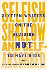 Selfish, Shallow, and Self-Absorbed: Sixteen Writers on the Decision N-ExLibrary