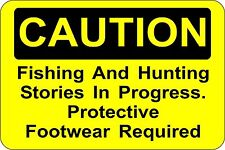 Metal Sign Caution! Fishing And Hunting Stories in Progress 8'' x 12'' S458