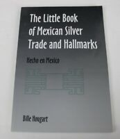 The Little Book of Mexican Silver Trade and Hallmarks Bille Hougart