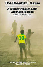 The Beautiful Game: Journey Through Latin American Football, Taylor, Chris, Very