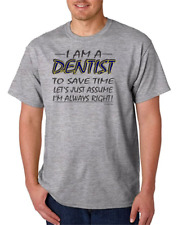 I Am A Dentist Assume I'm Always right Save Time HoneVille Unisex T-shirt