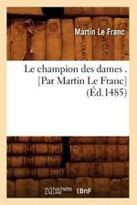 Le Champion Des Dames . [Par Martin Le Franc] (Ed.1485) = Le Champion Des Dames