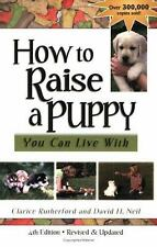 How to Raise a Puppy You Can Live With by David H. Neil; Clarice Rutherford