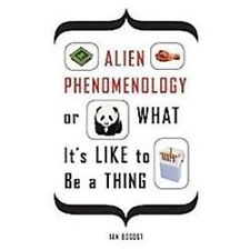 Alien Phenomenology, or What It's Like to Be a Thing (Paperback or Softback)