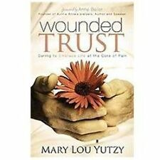 Wounded Trust : Living Fully in the Midst of Life's Tragedies by Mary Lou...