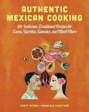 Authentic Mexican Cooking: 80 Delicious, Traditional Recipes for Tacos, Burrito