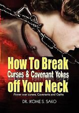 How to Break Curses and Covenant Yokes off Your Neck by Ikome S. Sako (2010,...
