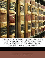 The Works of Samuel Johnson, Ll. D.: A New Ed., in Twelve Volumes, to Which Is P