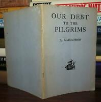 Smith, Bradford OUR DEBT TO THE PILGRIMS  1st Edition 1st Printing
