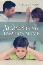 Jackass Is My Family's Name by Deborah Mayo (2016, Hardcover)