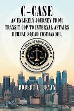 C-Case an Unlikely Journey from Transit Cop to Internal Affairs Bureau Squad Com