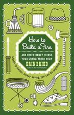 How to Build a Fire : And Other Handy Things Your Grandfather Knew by Erin Bried