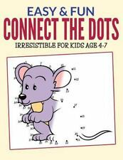 Easy and Fun Connect the Dots : Irresistible for Kids Ages 4-7 by Bowe Packer...