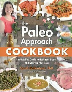The Paleo Approach Cookbook : A Detailed Guide to Heal Your Body and Nourish...