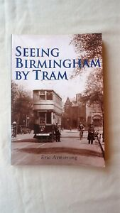 BOOK - SEEING BIRMINGHAM BY TRAM ERIC ARMSTRONG TEMPUS 2003 128 PAGES