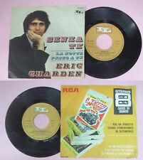 LP 45 7'' ERIC CHARDEN Senza te La notte penso a italy IL NIL 9016 no cd mc vhs*
